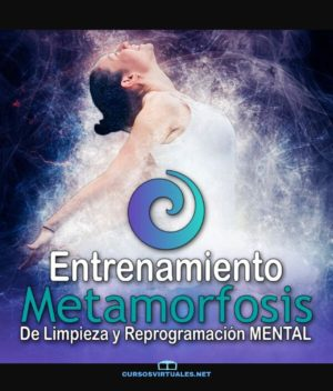 Entrenamiento METAMORFOSIS De Limpieza y Reprogramación Mental